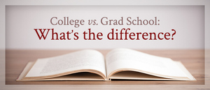 7 Big Differences Between College and Graduate School