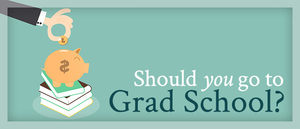 """Should I Go to Graduate School?"""